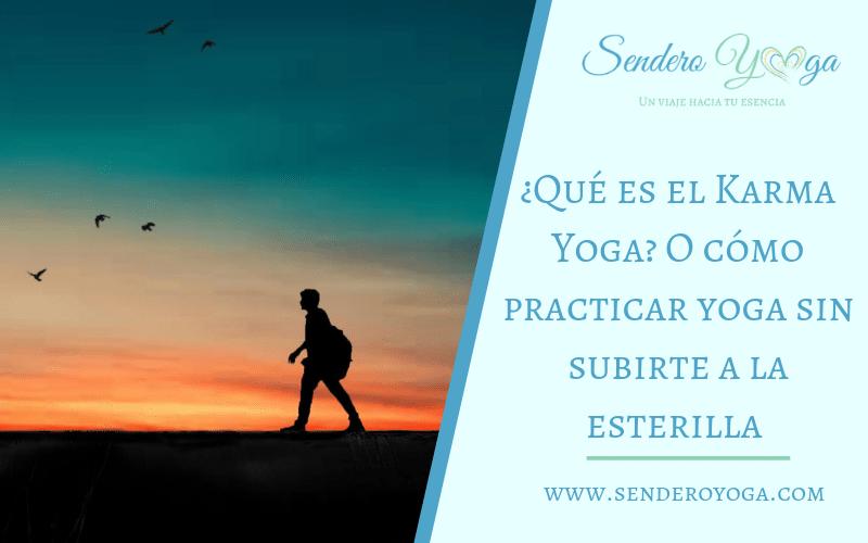 ¿Qué es el Karma Yoga? O cómo practicar yoga sin subirte a la esterilla