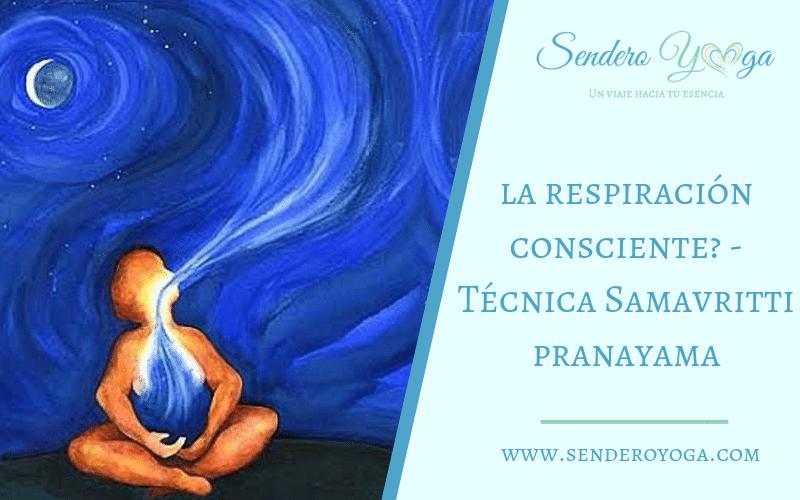 La respiración consciente – Técnica Samavritti pranayama