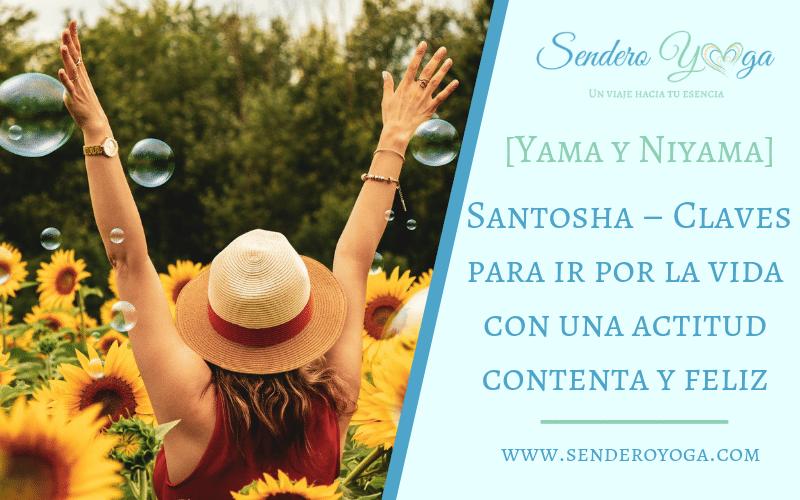 [Yama&Niyama] Santosha – Claves para ir por la vida con una actitud contenta y feliz