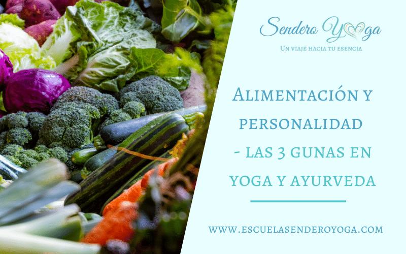 Alimentación y personalidad: las 3 gunas en yoga y ayurveda
