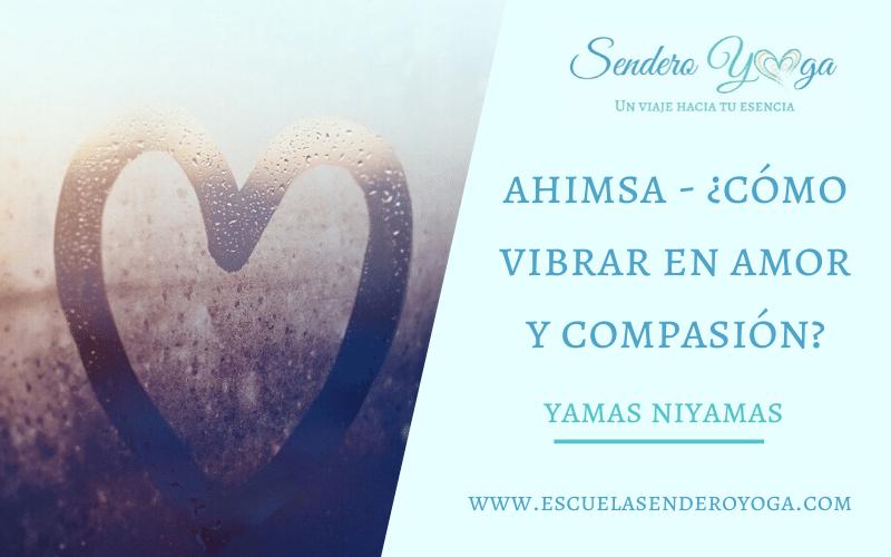 Ahimsa - ¿Cómo vibrar en amor y compasión?