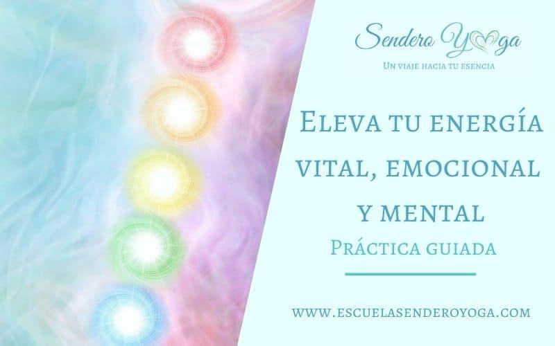 Práctica para regenerar y elevar tu energía vital, emocional y mental