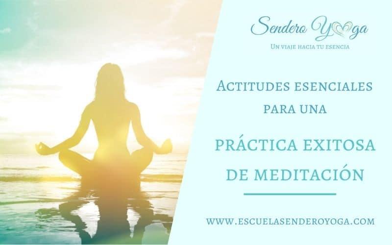 Actitudes esenciales para una práctica exitosa de meditación